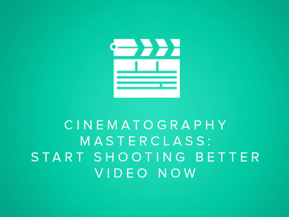 Cinematography Masterclass: Start Shooting Better Video Now - Product Image