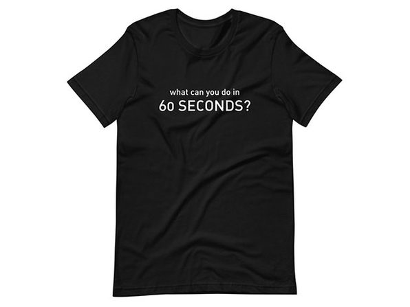 """""""What Can You Do In 60 Seconds"""" T-Shirt (Large)"""