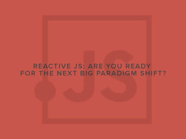 Reactive JS: Are You Ready for the Next Big Paradigm Shift? - Product Image