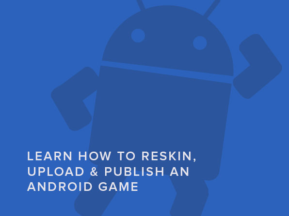 Learn How to Reskin, Upload & Publish an Android Game - Product Image
