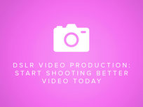 DSLR Video Production - Start Shooting Better Video Today - Product Image