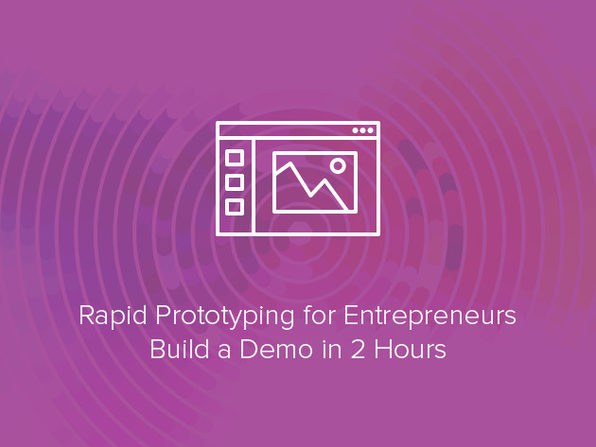 Rapid Prototyping for Entrepreneurs - Build a Demo in 2 Hours - Product Image